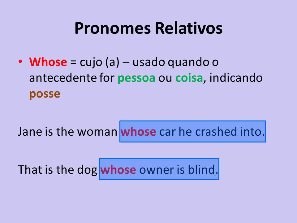 Pronomes Relativos Whose = cujo (a) – usado quando o antecedente for pessoa ou coisa, indicando posse.
