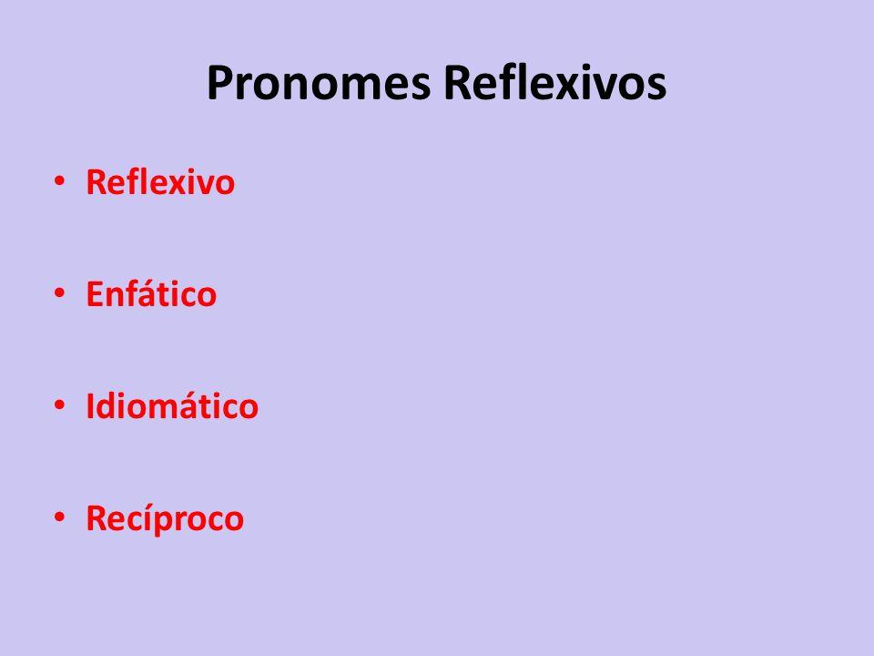 Pronomes Reflexivos Reflexivo Enfático Idiomático Recíproco