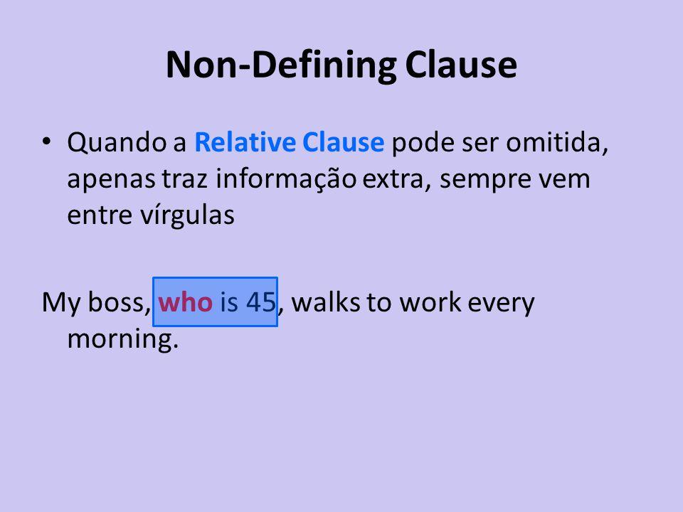 Non-Defining Clause Quando a Relative Clause pode ser omitida, apenas traz informação extra, sempre vem entre vírgulas.