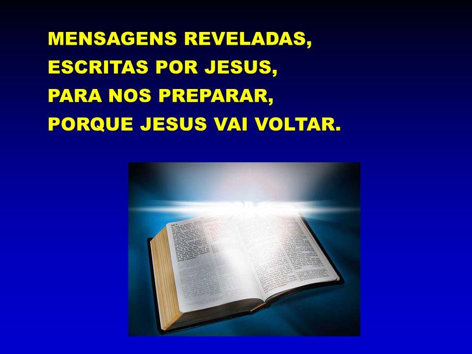 MENSAGENS REVELADAS, ESCRITAS POR JESUS, PARA NOS PREPARAR, PORQUE JESUS VAI VOLTAR.