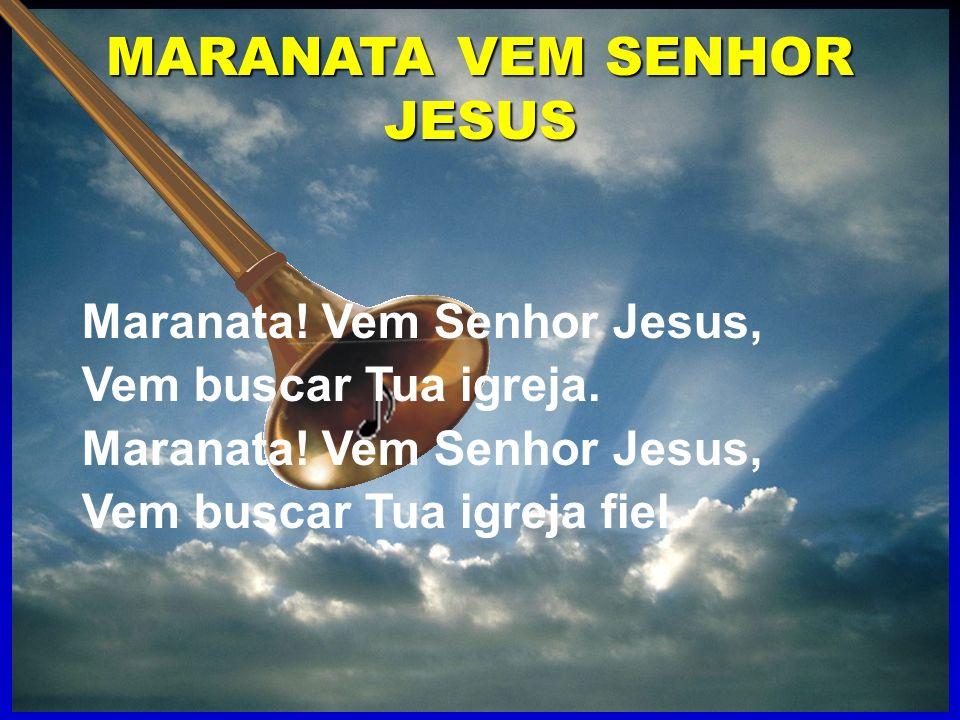 MARANATA VEM SENHOR JESUS