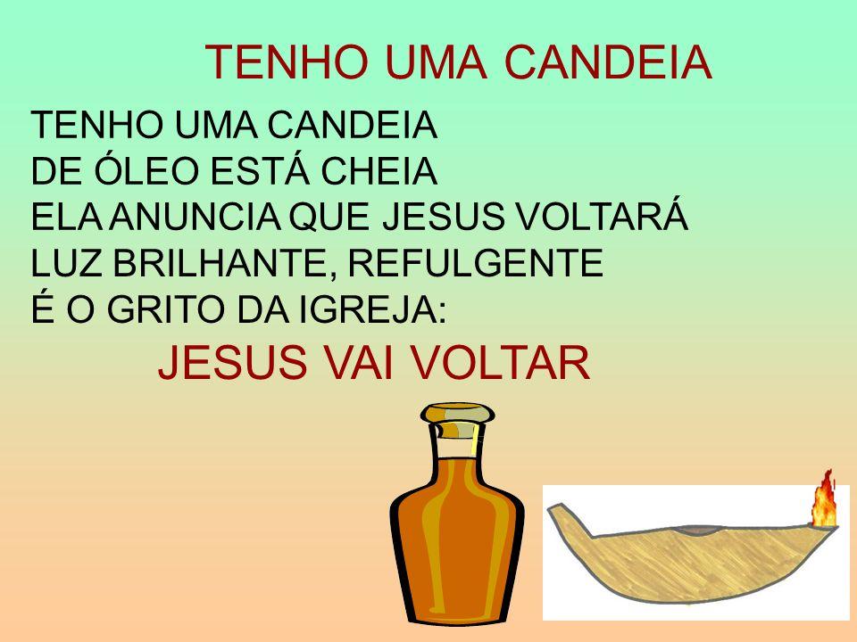 TENHO UMA CANDEIA JESUS VAI VOLTAR