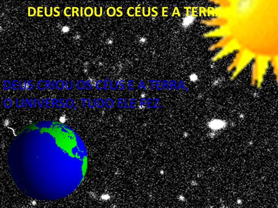 DEUS CRIOU OS CÉUS E A TERRA