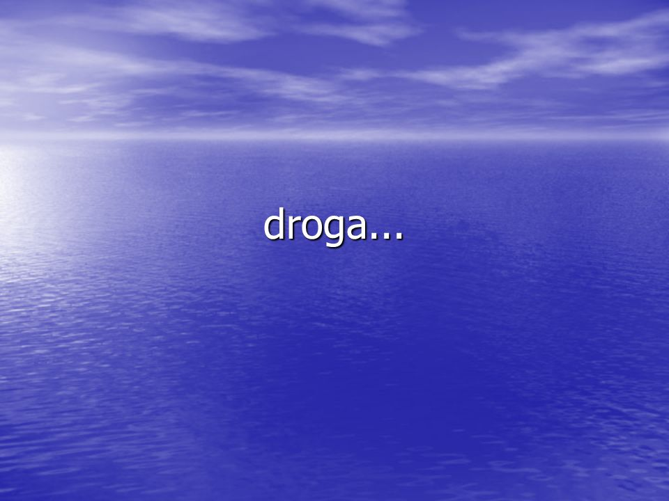 droga...