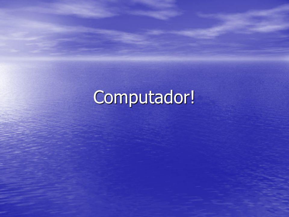 Computador!