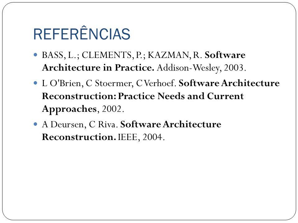 REFERÊNCIASBASS, L.; CLEMENTS, P.; KAZMAN, R. Software Architecture in Practice. Addison-Wesley, 2003.