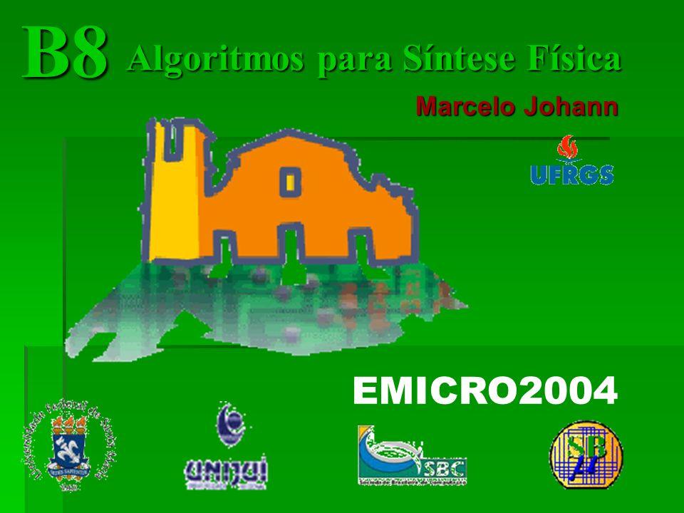 B8 Algoritmos para Síntese Física Marcelo Johann EMICRO2004