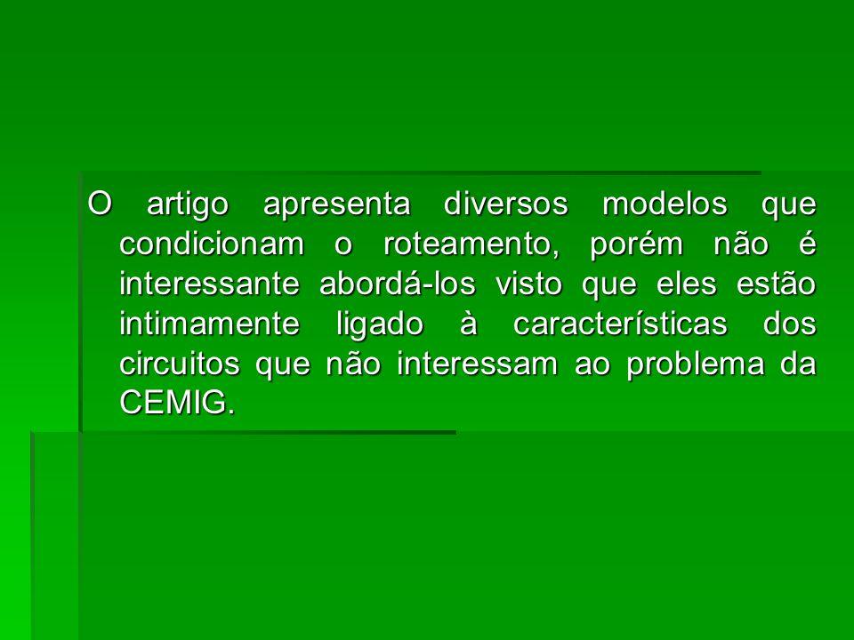 O artigo apresenta diversos modelos que condicionam o roteamento, porém não é interessante abordá-los visto que eles estão intimamente ligado à características dos circuitos que não interessam ao problema da CEMIG.