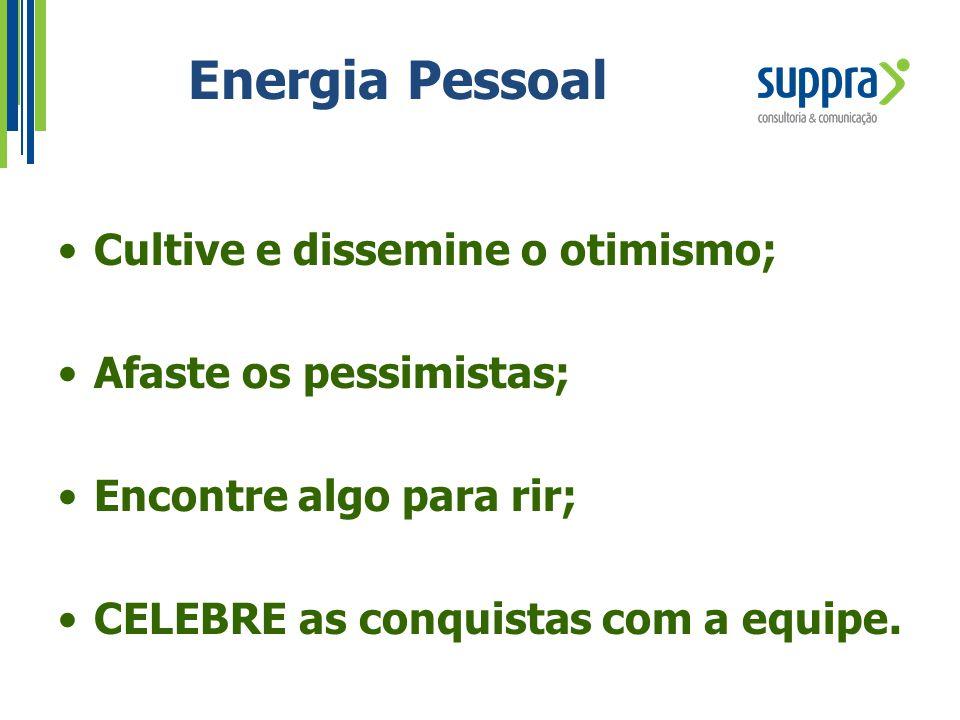 Energia Pessoal Cultive e dissemine o otimismo; Afaste os pessimistas;