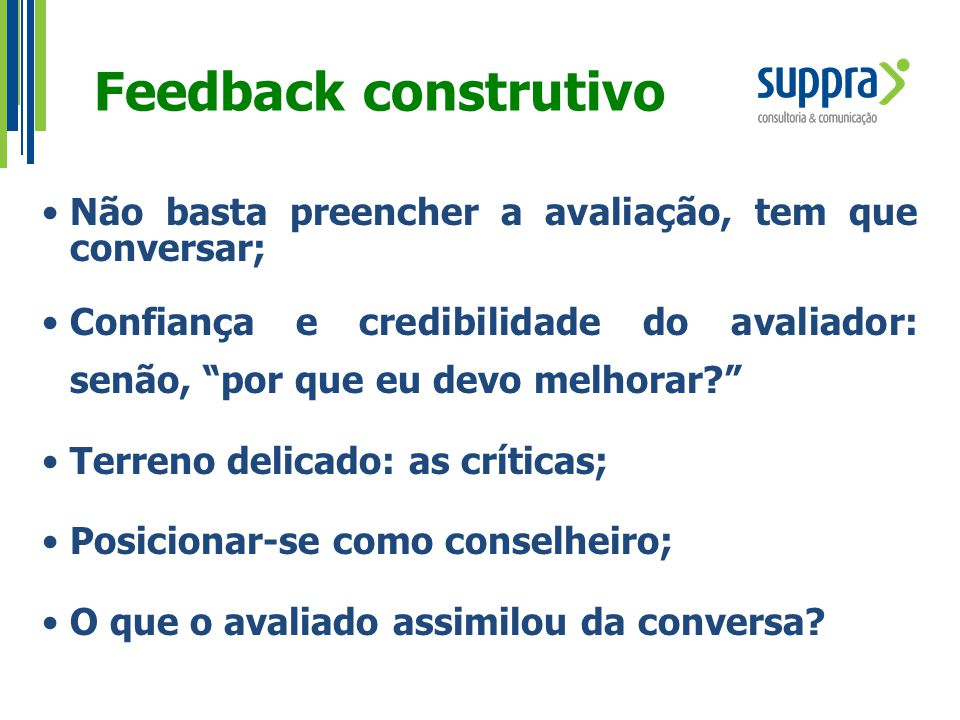 Feedback construtivo Não basta preencher a avaliação, tem que conversar; Confiança e credibilidade do avaliador: senão, por que eu devo melhorar