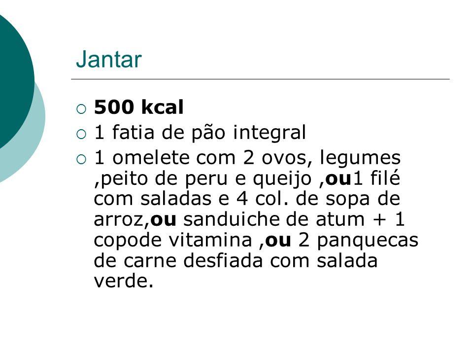 Jantar 500 kcal 1 fatia de pão integral