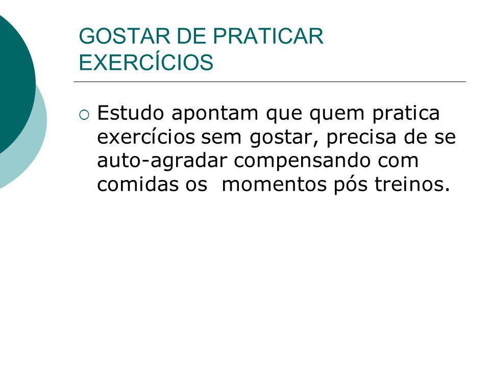 GOSTAR DE PRATICAR EXERCÍCIOS
