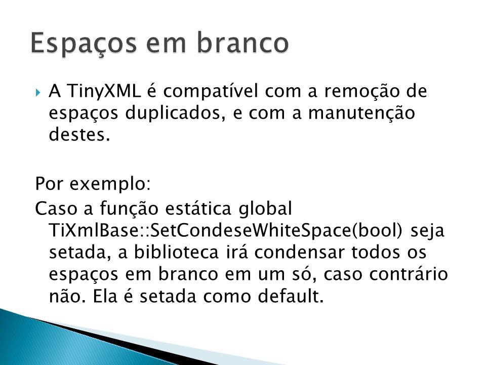 Espaços em brancoA TinyXML é compatível com a remoção de espaços duplicados, e com a manutenção destes.