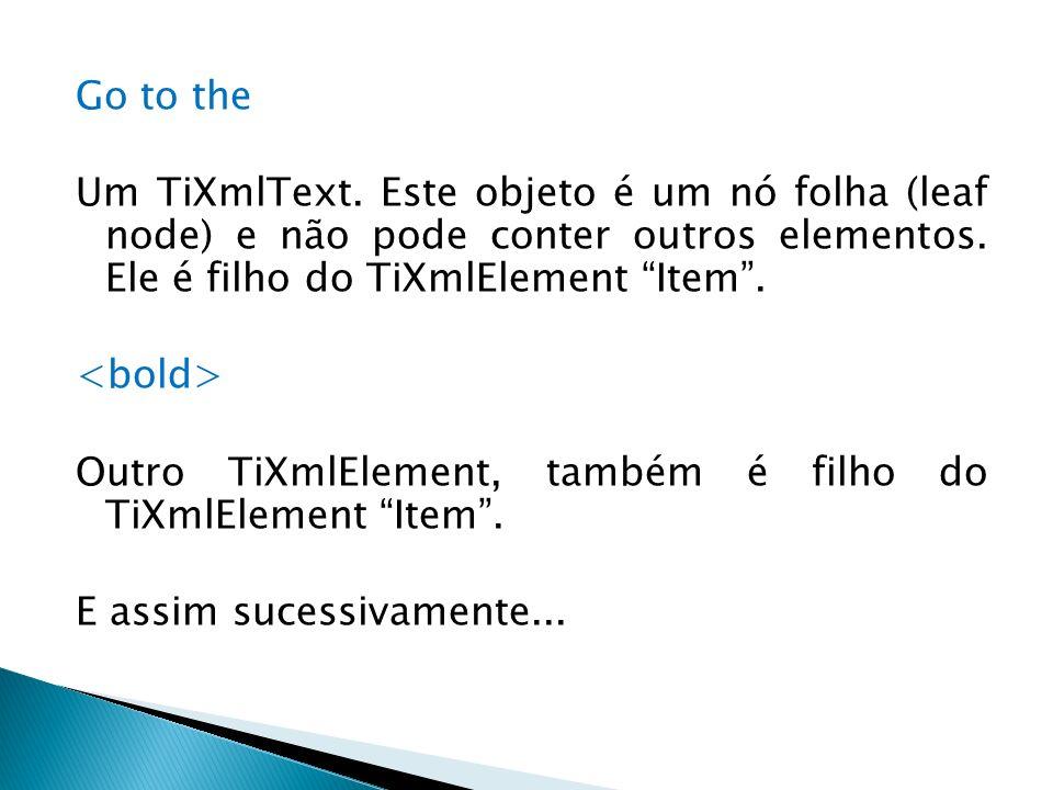 Go to the Um TiXmlText.Este objeto é um nó folha (leaf node) e não pode conter outros elementos.