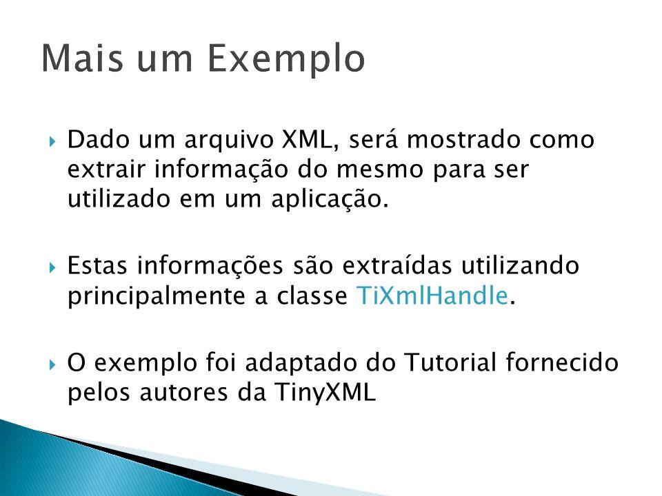Mais um Exemplo Dado um arquivo XML, será mostrado como extrair informação do mesmo para ser utilizado em um aplicação.