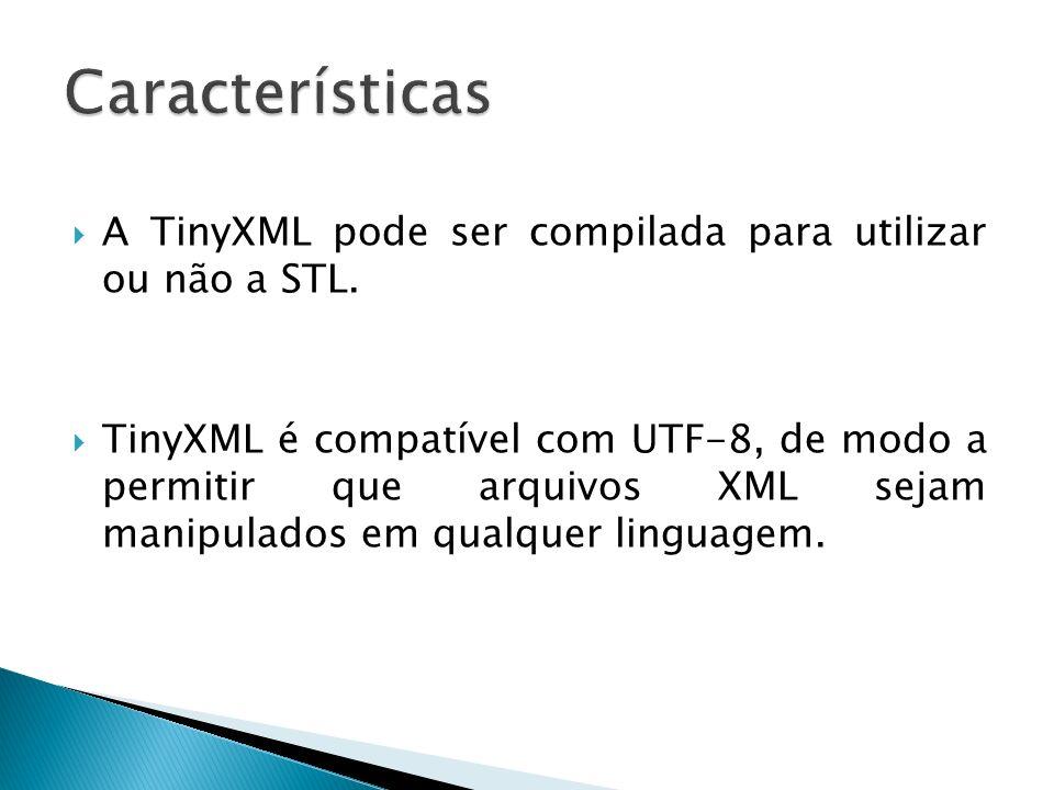 Características A TinyXML pode ser compilada para utilizar ou não a STL.