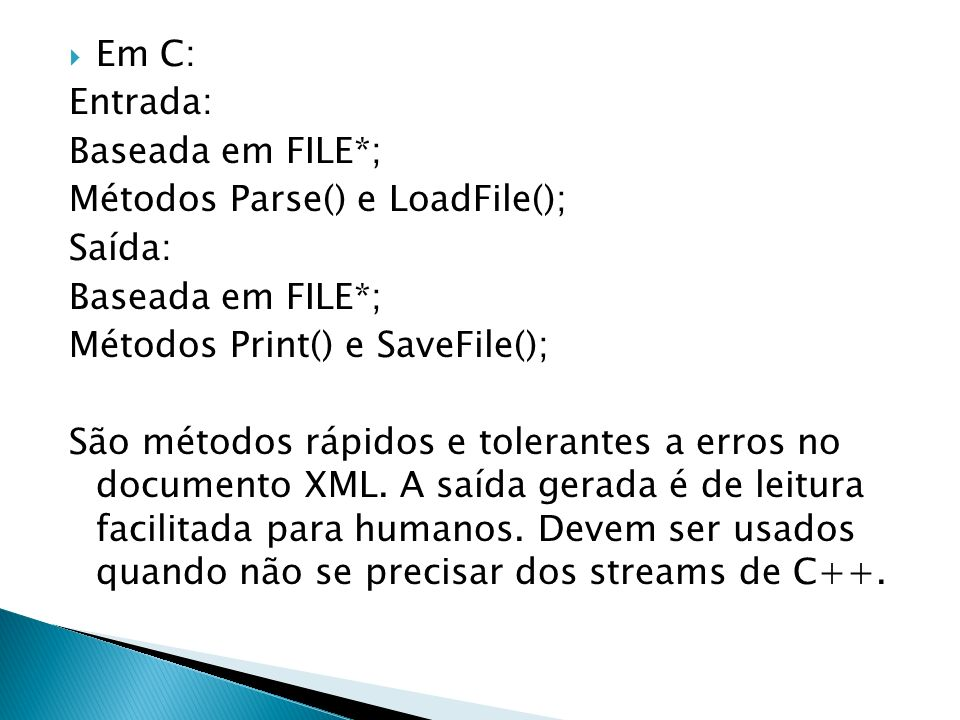 Em C:Entrada: Baseada em FILE*; Métodos Parse() e LoadFile(); Saída: Métodos Print() e SaveFile();