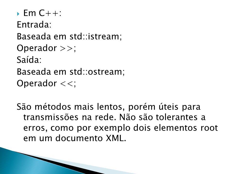 Em C++:Entrada: Baseada em std::istream; Operador >>; Saída: Baseada em std::ostream; Operador <<;