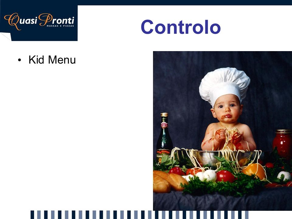 Controlo Kid Menu. Proposta: Introdução de um menu próprio para crianças. Descrição: a Quasi Pronti é conhecida por servir pratos em média, maiores.