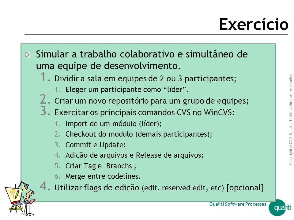 Exercício Simular a trabalho colaborativo e simultâneo de uma equipe de desenvolvimento. Dividir a sala em equipes de 2 ou 3 participantes;