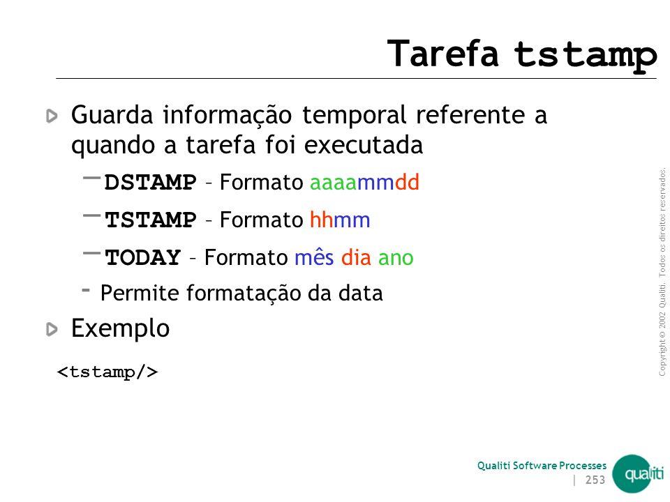 Tarefa tstamp Guarda informação temporal referente a quando a tarefa foi executada. DSTAMP – Formato aaaammdd.