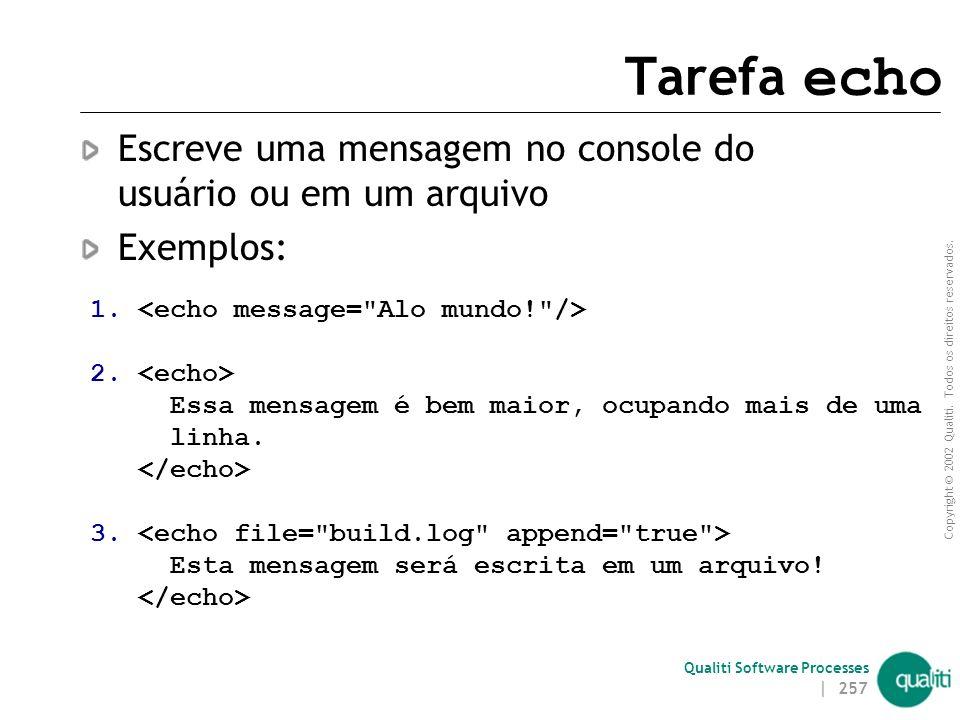 Tarefa echo Escreve uma mensagem no console do usuário ou em um arquivo. Exemplos: 1. <echo message= Alo mundo! />