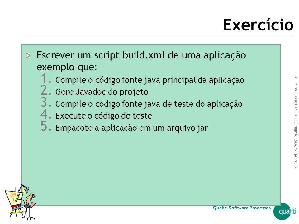 Exercício Escrever um script build.xml de uma aplicação exemplo que: