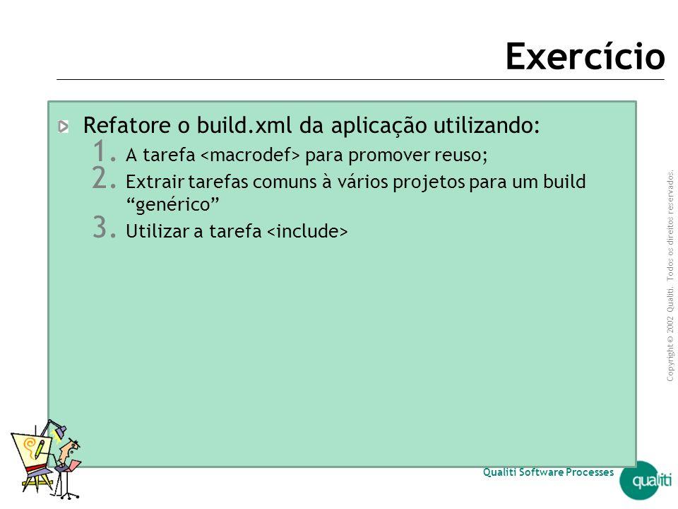 Exercício Refatore o build.xml da aplicação utilizando: