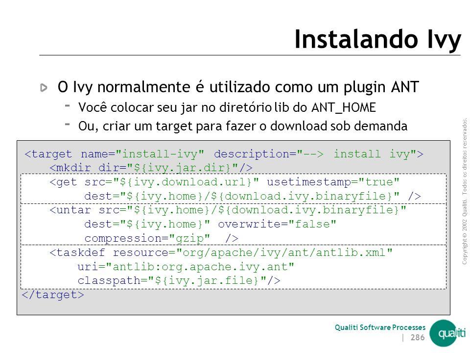 Instalando Ivy O Ivy normalmente é utilizado como um plugin ANT