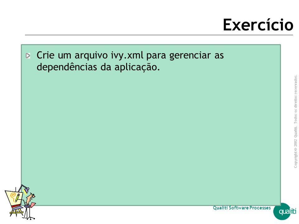 Exercício Crie um arquivo ivy.xml para gerenciar as dependências da aplicação.