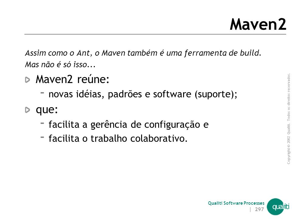 Maven2 Maven2 reúne: que: novas idéias, padrões e software (suporte);