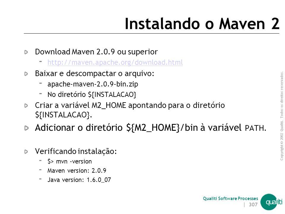 Instalando o Maven 2 Download Maven 2.0.9 ou superior. http://maven.apache.org/download.html. Baixar e descompactar o arquivo: