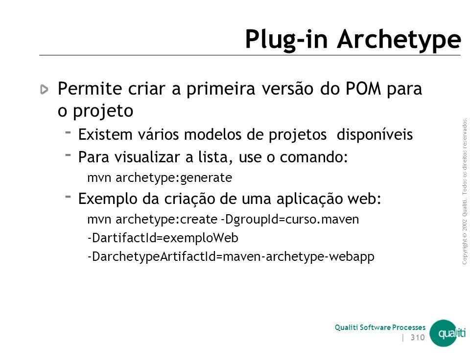 Plug-in Archetype Permite criar a primeira versão do POM para o projeto. Existem vários modelos de projetos disponíveis.