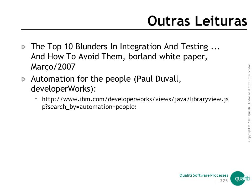 Outras Leituras The Top 10 Blunders In Integration And Testing ... And How To Avoid Them, borland white paper, Março/2007.