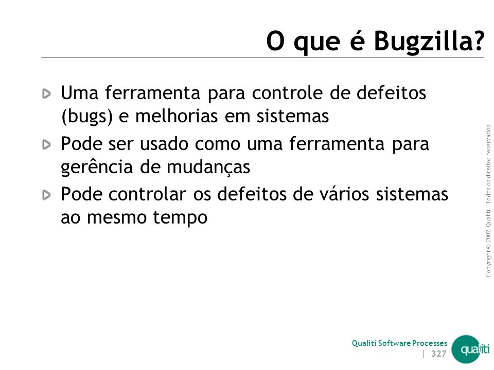 O que é Bugzilla Uma ferramenta para controle de defeitos (bugs) e melhorias em sistemas.