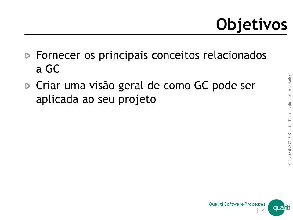 Objetivos Fornecer os principais conceitos relacionados a GC