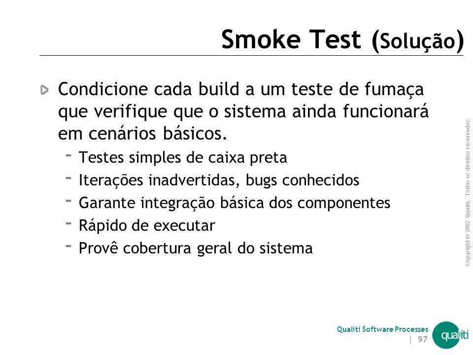 Smoke Test (Solução) Condicione cada build a um teste de fumaça que verifique que o sistema ainda funcionará em cenários básicos.