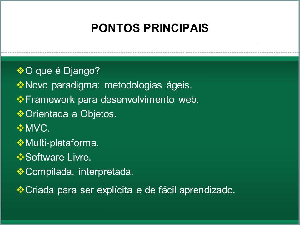 PONTOS PRINCIPAIS O que é Django Novo paradigma: metodologias ágeis.