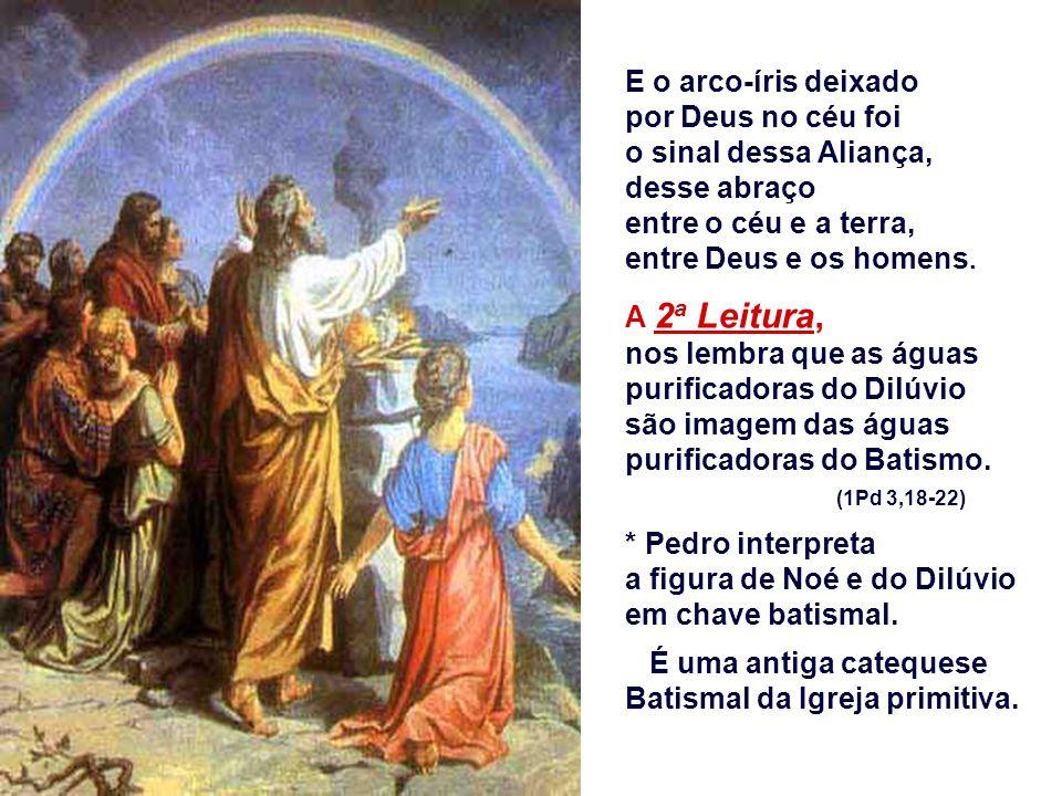 E o arco-íris deixado por Deus no céu foi. o sinal dessa Aliança, desse abraço. entre o céu e a terra,