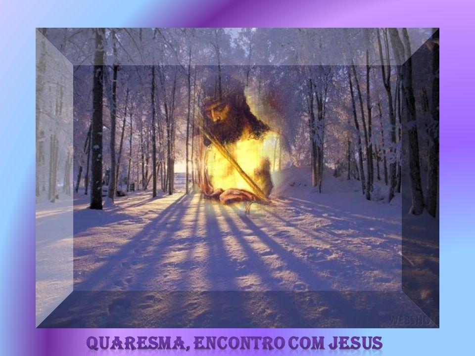 Quaresma, encontro com Jesus