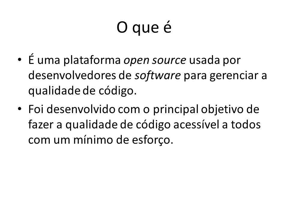 O que é É uma plataforma open source usada por desenvolvedores de software para gerenciar a qualidade de código.