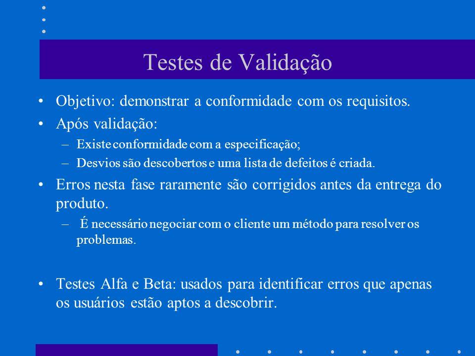 Testes de Validação Objetivo: demonstrar a conformidade com os requisitos. Após validação: Existe conformidade com a especificação;