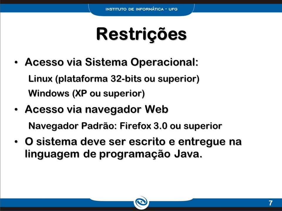 Restrições Acesso via Sistema Operacional: Acesso via navegador Web