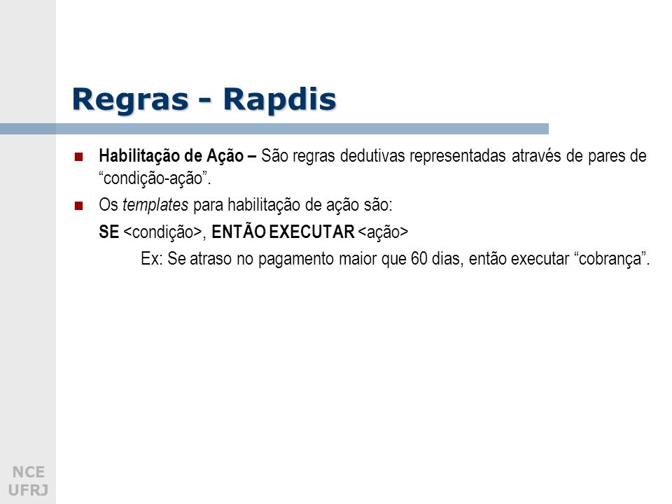 Regras - Rapdis Habilitação de Ação – São regras dedutivas representadas através de pares de condição-ação .
