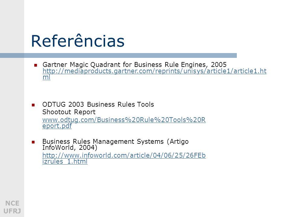 Referências Gartner Magic Quadrant for Business Rule Engines, 2005 http://mediaproducts.gartner.com/reprints/unisys/article1/article1.html.