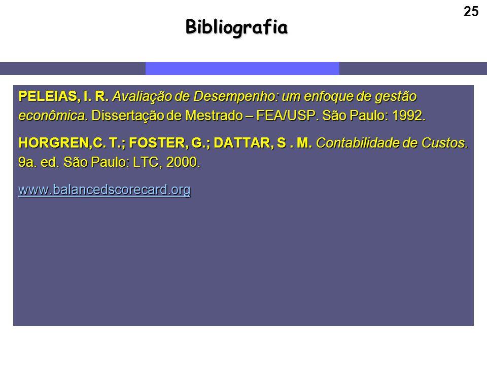 Bibliografia PELEIAS, I. R. Avaliação de Desempenho: um enfoque de gestão. econômica. Dissertação de Mestrado – FEA/USP. São Paulo: 1992.