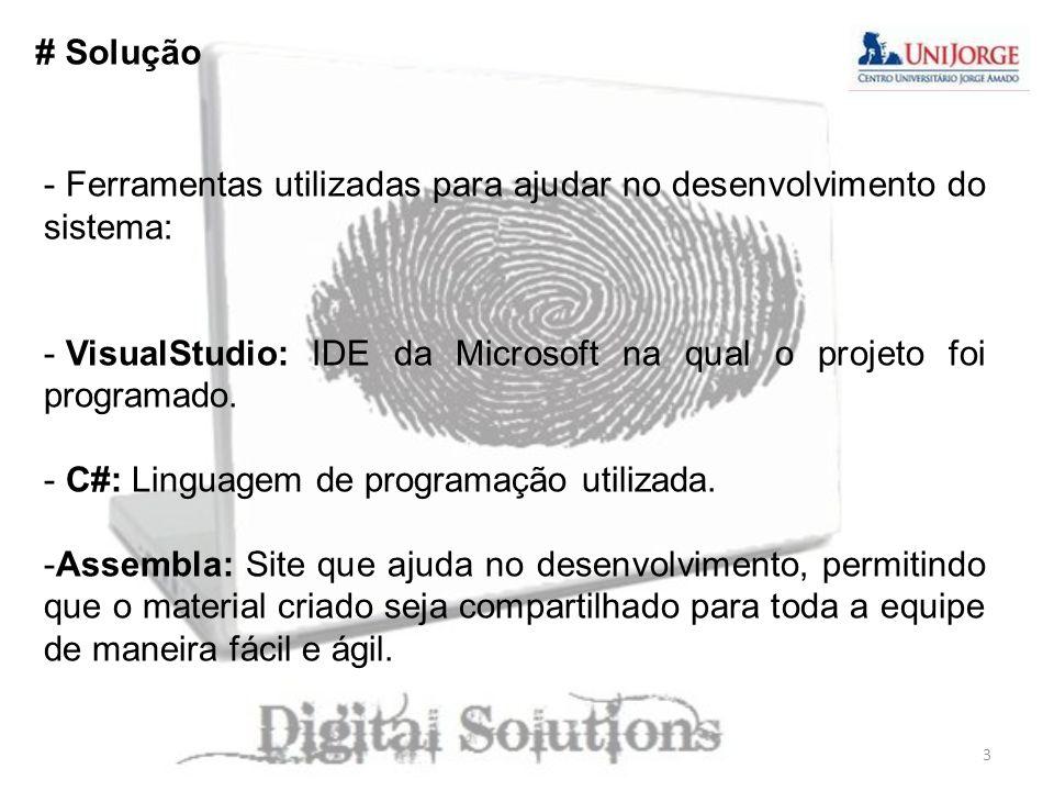 # Solução Ferramentas utilizadas para ajudar no desenvolvimento do sistema: VisualStudio: IDE da Microsoft na qual o projeto foi programado.