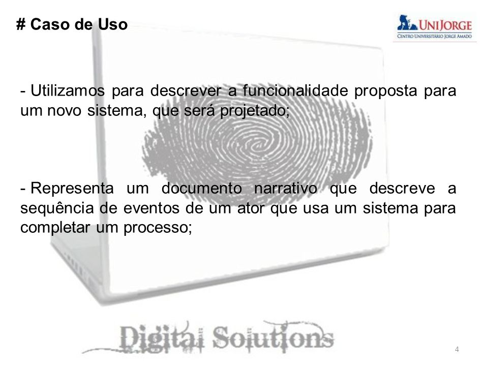 # Caso de Uso Utilizamos para descrever a funcionalidade proposta para um novo sistema, que será projetado;