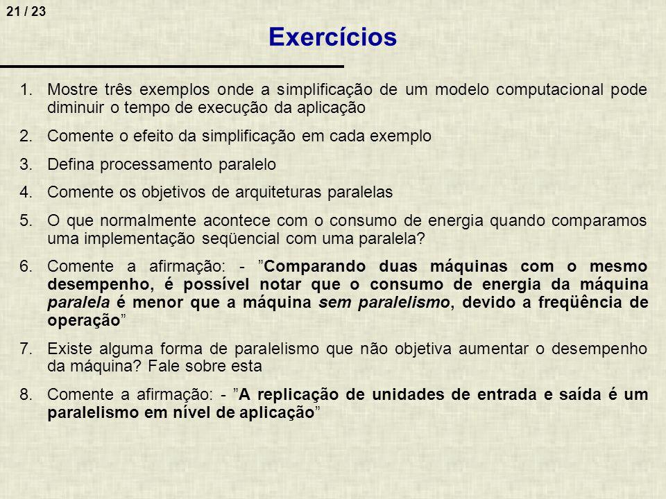 Exercícios Mostre três exemplos onde a simplificação de um modelo computacional pode diminuir o tempo de execução da aplicação.