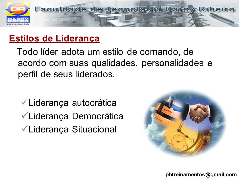 Estilos de Liderança Todo líder adota um estilo de comando, de acordo com suas qualidades, personalidades e perfil de seus liderados.